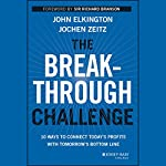 The Breakthrough Challenge: 10 Ways to Connect Today's Profits with Tomorrow's Bottom Line | John Elkington,Jochen Zeitz