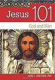 Jesus 101: God and Man (0764819313) by Gresham PhD, John