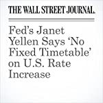 Fed's Janet Yellen Says 'No Fixed Timetable' on U.S. Rate Increase | David Harrison