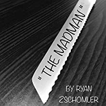 The Madman | Livre audio Auteur(s) : Ryan Zschomler Narrateur(s) : Ryan Zschomler
