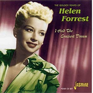 I Had The Craziest Dream - The Golden Years Of Helen Forrest [ORIGINAL RECORDINGS REMASTERED] 4CD SET