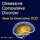 Obsessive Compulsive Disorder: How to Overcome OCD Hörbuch von Albert Rogers Gesprochen von: Leigh Ashman
