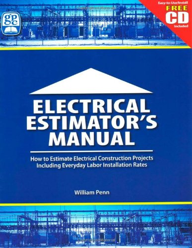 Electrical Estimator's Manual: How to Estimate Electrical Construction Projects Including Everday Labor Installation Rates - Gulf Publishing Company - 0976511320 - ISBN:0976511320