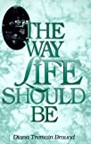 img - for The Way Life Should Be by Braund, Diana Tremain (1999) Paperback book / textbook / text book