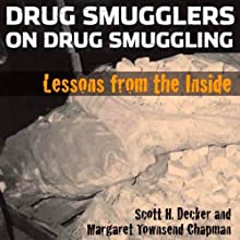 Drug Smugglers on Drug Smuggling: Lessons from the Inside Audiobook by Scott H. Decker, Margaret Townsend Chapman Narrated by John Eastman