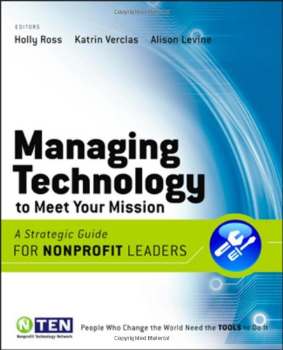 Managing Technology to Meet Your Mission: A Strategic...