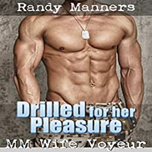 Drilled for Her Pleasure: MM First Time While Wife Watches Audiobook by Randy Manners Narrated by Marcus M. Wilde