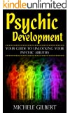 Psychic Development: Your Guide To Unlocking Your Psychic Abilities (Chakra's Healing Stones,Intuition,Clairvoyance, ESP, Channeling, Mediumship)
