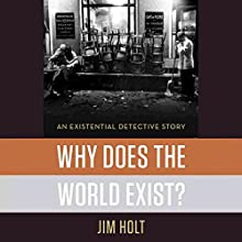 Why Does the World Exist?: An Existential Detective Story Audiobook by Jim Holt Narrated by Steven Menasche