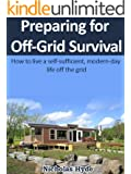 Preparing for Off-Grid Survival: How to live a self-sufficient, modern-day life off the grid (English Edition)