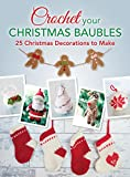 Crochet your Christmas Baubles: 25 christmas decorations to make