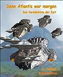 Denn Atlantis war morgen: Das Vermächtnis der Zeit 2. Auflage (German Edition)