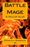 Donald L. Wigboldy Jr Battle Mage: A Tale of Alus