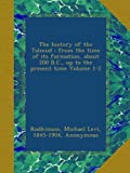 The history of the Talmud : from the time of its formation, about 200 B.C., up to the present time Volume 1-2