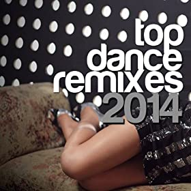 Top Dance Remixes 2014