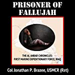 Prisoner of Fallujah: The Al Anbar Chronicles: First Marine Expeditionary Force, Book 1 | Jonathan P. Brazee