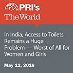 In India, Access to Toilets Remains a Huge Problem - Worst of All for Women and Girls | Rhitu Chatterjee