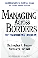 Managing Across Borders: The Transnational Solution, 2nd Edition