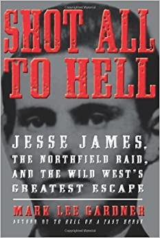 Shot All To Hell Jesse James The Northfield Raid And border=