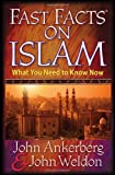 Fast Facts® on Islam: What You Need to Know Now (0736910115) by Ankerberg, John