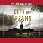 City of Dreams: The 400-Year Epic History of Immigrant New York | Tyler Anbinder