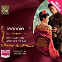 The Dragon and the Pearl (       UNABRIDGED) by Jeannie Lin Narrated by Sarah Lam