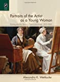Portraits of the Artist as a Young Woman: Painting and the Novel in France and Britain, 1800–1860