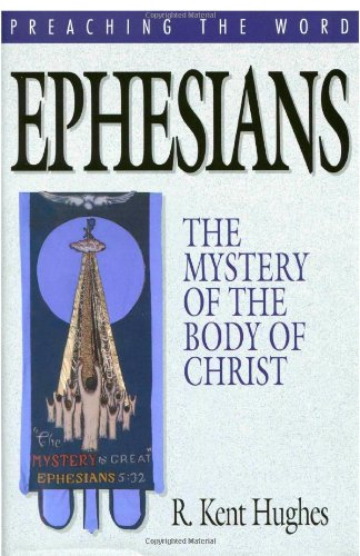 Ephesians: The Mystery of the Body of Christ (Preaching the Word)