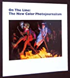 On the line: The new color photojournalism (0935640207) by Weinberg, Adam D