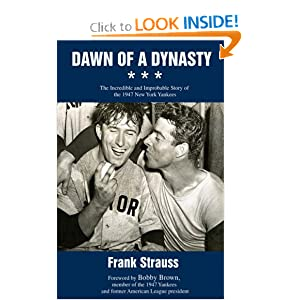 Dawn of a Dynasty: The Incredible and Improbable Story of the 1947 New York Yankees