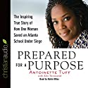 Prepared for a Purpose: The Inspiring True Story of How One Woman Saved an Atlanta School Under Siege (       UNABRIDGED) by Antoinette Tuff, Alex Tresniowski Narrated by Robin Miles