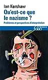 Qu'est-ce que le nazisme ? Problèmes et perspectives d'interprétation par Kershaw