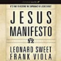 The Jesus Manifesto: It's Time to Restore the Supremacy of Jesus Christ (       UNABRIDGED) by Leonard Sweet, Frank Viola Narrated by Sean Runnette
