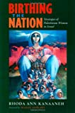 Birthing the Nation: Strategies of Palestinian Women in Isræl (California Series in Public Anthropology)