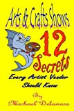 img - for Arts & Crafts Shows: 12 Secrets Every Artist Vendor Should Know book / textbook / text book