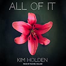 All of It | Livre audio Auteur(s) : Kim Holden Narrateur(s) : Rachel Dulude