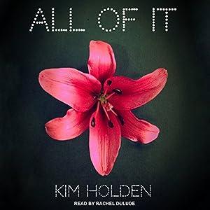 All of It Hörbuch von Kim Holden Gesprochen von: Rachel Dulude