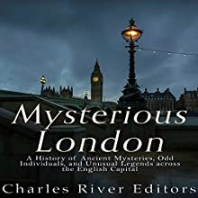 Mysterious London: A History of Ancient Mysteries, Odd Individuals, and Unusual Legends Across the English Capital | Livre audio Auteur(s) :  Charles River Editors Narrateur(s) : Scott Clem