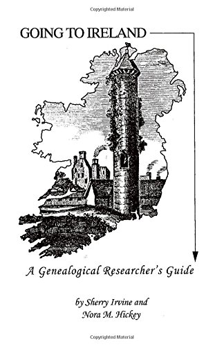 Going to Ireland: A Genealogical Researcher's Guide