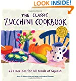The Classic Zucchini Cookbook: 225 Recipes for All Kinds of Squash