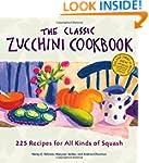 The Classic Zucchini Cookbook: 225 Re...