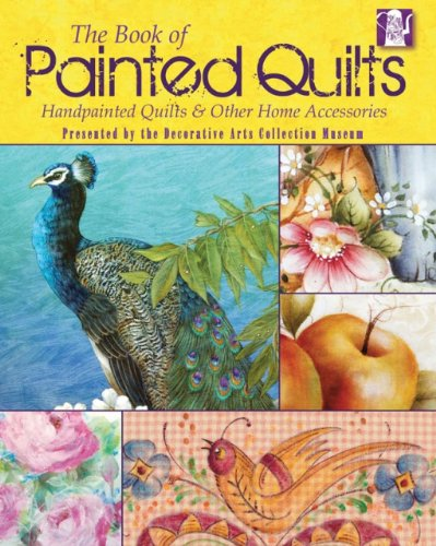 The Book of Painted Quilts: Hand Painted Quilts & Other Home Accessories