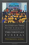 Accompany them with singing : the Christian funeral