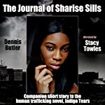 The Journal of Sharise Sills: Companion Short Story to Indigo Tears | Dennis Butler
