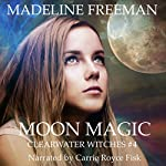 Moon Magic: Clearwater Witches, Book 4 | Madeline Freeman