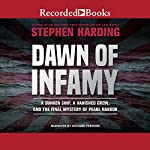 Dawn of Infamy: A Sunken Ship, a Vanished Crew, and the Final Mystery of Pearl Harbor | Stephen Harding