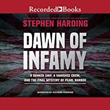 Dawn of Infamy: A Sunken Ship, a Vanished Crew, and the Final Mystery of Pearl Harbor Audiobook by Stephen Harding Narrated by Richard Ferrone