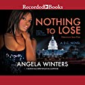 Nothing to Lose Audiobook by Angela Winters Narrated by Shari Peele