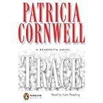 Trace: A Scarpetta Novel (       UNABRIDGED) by Patricia Cornwell Narrated by Kate Reading