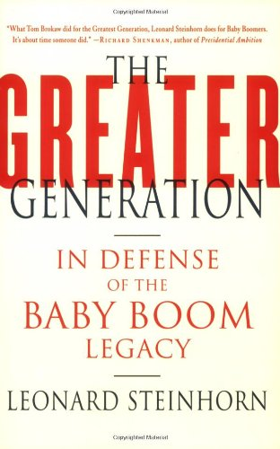 The Greater Generation: In Defense Of The Baby Boom Legacy front-1031180